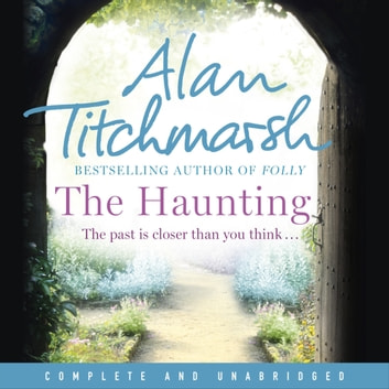 The Haunting - A story of love, betrayal and intrigue from bestselling novelist and national treasure Alan Titchmarsh. audiobook by Alan Titchmarsh