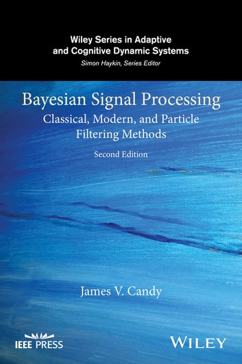 Bayesian Signal Processing - Classical, Modern, and Particle Filtering Methods ebook by James V. Candy