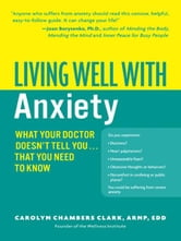 Living Well with Anxiety - What Your Doctor Doesn't Tell You... Tha ebook by Carolyn Chambers Clark