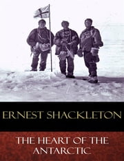 The Heart of the Antarctic - Illustrated ebook by Ernest Shackleton