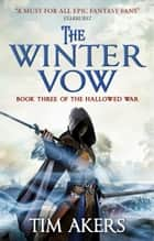 The Winter Vow (The Hallowed War #3) ebook by Tim Akers