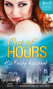 Out of Hours...His Feisty Assistant: The Tycoon's Very Personal Assistant / Caught on Camera with the CEO / Her Not-So-Secret Diary (Mills & Boon M&B) ebook by Heidi Rice, Natalie Anderson, Anne Oliver