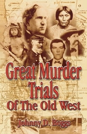 Great Murder Trials of the Old West ebook by Johnny D. Boggs