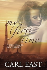 My First Time (A Billionaire Love Story) ebook by Carl East