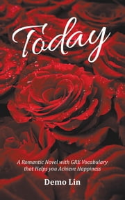 Today - A Romantic Novel with GRE Vocabulary That Helps You Achieve Happiness ebook by Demo Lin