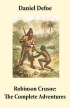 "Robinson Crusoe: The Complete Adventures (Unabridged - ""The Life and Adventures of Robinson Crusoe"" and ""The Further Adventures of Robinson Crusoe"" in one volume) ebook by Daniel  Defoe"