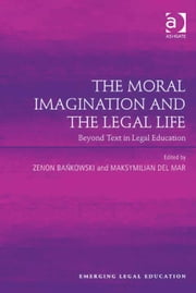 The Moral Imagination and the Legal Life - Beyond Text in Legal Education ebook by Dr Maksymilian Del Mar,Professor Zenon Bankowski,Professor Paul Maharg,Professor Elizabeth Mertz,Professor Meera E. Deo