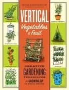 Vertical Vegetables & Fruit ebook by Rhonda Massingham Hart
