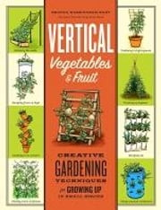 Vertical Vegetables & Fruit - Creative Gardening Techniques for Growing Up in Small Spaces ebook by Rhonda Massingham Hart