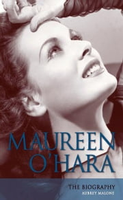 Maureen O'Hara: The Biography ebook by Malone, Aubrey