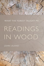 Readings in Wood - What the Forest Taught Me ebook by John Leland