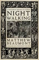 Nightwalking - A Nocturnal History of London ebook by Matthew Beaumont