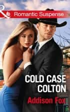 Cold Case Colton (Mills & Boon Romantic Suspense) (The Coltons of Shadow Creek, Book 4) ebook by Addison Fox