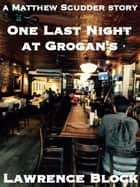 One Last Night at Grogans's ebook by Lawrence Block