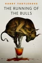 Running of the Bulls ebook by Harry Turtledove