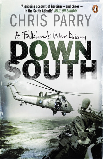 Down South - A Falklands War Diary ebook by Chris Parry