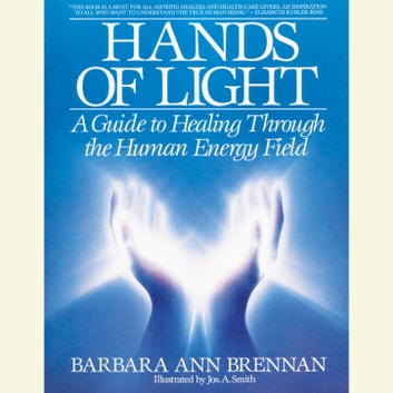 Hands of Light - A Guide to Healing Through the Human Energy Field audiobook by Barbara Ann Brennan