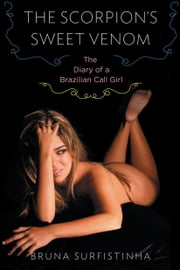 The Scorpion's Sweet Venom - The Diary of a Brazilian Call Girl ebook by Bruna Surfistinha