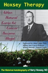 Hoxsey Therapy: When Natural Cures for Cancer Became Illegal ebook by Hoxsey, Harry