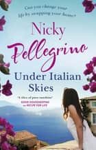Under Italian Skies - The perfect feel-good escapist summer read eBook by Nicky Pellegrino