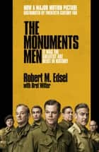 The Monuments Men - Allied Heroes, Nazi Thieves and the Greatest Treasure Hunt in History ebook by Robert M. Edsel