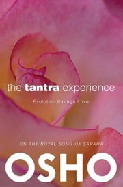 The Tantra Experience - Evolution through Love ebook by Osho,Osho International Foundation