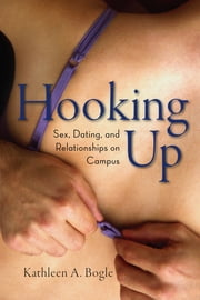 Hooking Up - Sex, Dating, and Relationships on Campus ebook by Kathleen A. Bogle