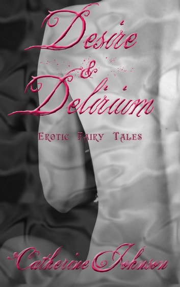 Desire and Delirium ebook by Catherine Johnson