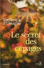 Le secret des cépages ebook by Frédérick d' ONAGLIA
