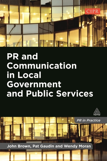 PR and Communication in Local Government and Public Services ebook by John Brown,Pat Gaudin,Wendy Moran