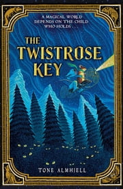 The Twistrose Key ebook by Tone Almhjell,Ian Schoenherr