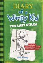 The Last Straw (Diary of a Wimpy Kid #3) ebook by Jeff Kinney