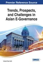 Trends, Prospects, and Challenges in Asian E-Governance ebook by Inderjeet Singh Sodhi