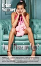 Am I Pleasing You? ebook by Brian Whitney