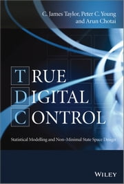 True Digital Control - Statistical Modelling and Non-Minimal State Space Design ebook by C. James Taylor,Peter C. Young,Arun Chotai