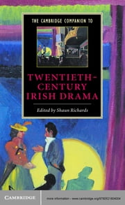 The Cambridge Companion to Twentieth-Century Irish Drama ebook by Shaun Richards