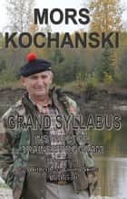 Grand Syllabus, Instructor Trainee Program - Survival, Wilderness Living Skills, Bushcraft ebook by Mors Kochanski