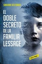 El doble secreto de la familia Lessage eBook by Sandrine Destombes