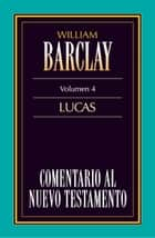 Comentario al Nuevo Testamento Vol. 4 - Lucas ebook by William Barclay