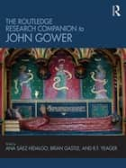 The Routledge Research Companion to John Gower ebook by Ana Saez-Hidalgo, Brian Gastle, R.F. Yeager
