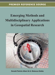 Emerging Methods and Multidisciplinary Applications in Geospatial Research ebook by Donald P. Albert,G. Rebecca Dobbs