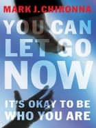 You Can Let Go Now ebook by Mark Chironna