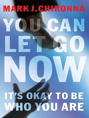 You Can Let Go Now - It's Okay to Be Who You Are ebook by Mark Chironna
