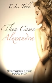 Then Came Alexandra (Southern Love #1) ebook by E. L. Todd