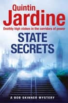 State Secrets (Bob Skinner series, Book 28) - A terrible act in the heart of Westminster. A tough-talking cop faces his most challenging investigation... ebook by Quintin Jardine