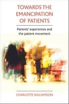 Towards the emancipation of patients ebook by Charlotte Williamson