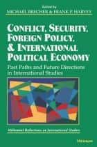 Conflict, Security, Foreign Policy, and International Political Economy - Past Paths and Future Directions in International Studies ebook by Michael Brecher, Frank P. Harvey