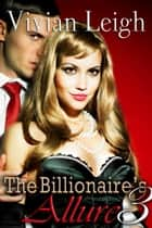 The Billionaire's Allure 3 ebook by Vivian Leigh
