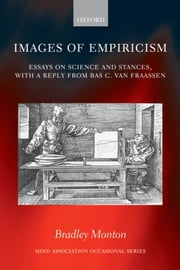 Images of Empiricism - Essays on Science and Stances, with a Reply from Bas C. van Fraassen ebook by Bradley Monton