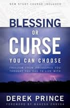 Blessing or Curse - You Can Choose ebook by Derek Prince, Mahesh Chavda